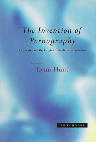 The Invention of Pornography, 1500-1800: Obscenity and the Origins of Modernity 9780942299687