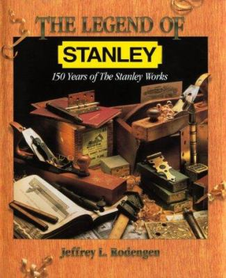 The Legend of Stanley: 150 Years of the Stanley Works 9780945903130