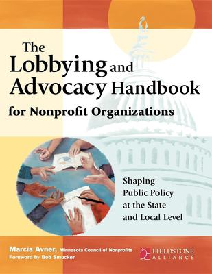 The Lobbying and Advocacy Handbook for Nonprofit Organizations: Shaping Public Policy at the State and Local Level 9780940069268