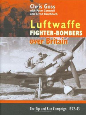Luftwaffe Fighter-Bombers Over Britain: The Tip and Run Campaign, 1942-43 9780947554972
