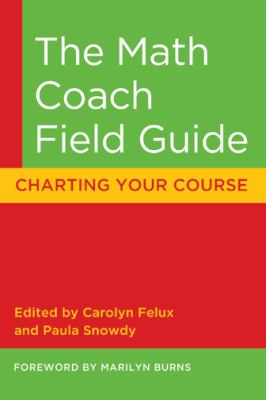 The Math Coach Field Guide: Charting Your Course 9780941355728