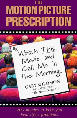 The Motion Picture Prescription: Watch This Movie and Call Me in the Morning 9780944031278