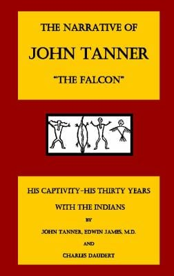 The Narrative of John Tanner, the Falcon 9780945732044