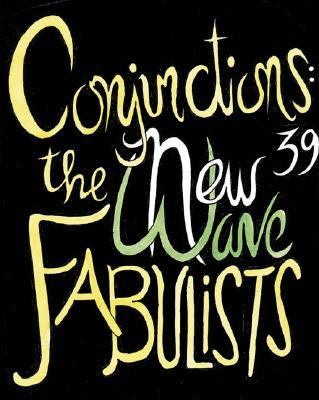 Conjunctions: 39, the New Wave Fabulist 9780941964555
