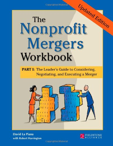 The Nonprofit Mergers Part I: The Leader's Guide to Considering, Negotiating, and Executing a Merger 9780940069725