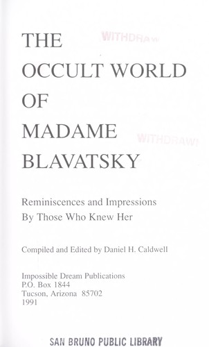 The Occult World of Madame Blavatsky: Reminiscences and Impressions by Those Who Knew Her