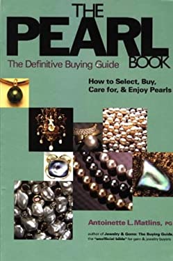 The Pearl Book: The Definitive Buying Guide: How to Select, Buy, Care for and Enjoy Pearls 9780943763156