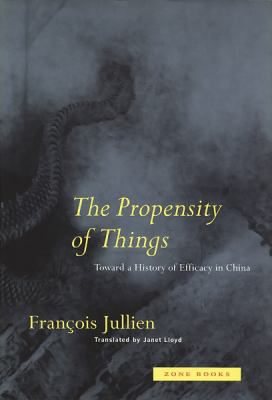 The Propensity of Things: Toward a History of Efficacy in China 9780942299953