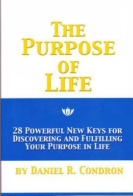 The Purpose of Life: 28 Powerful New Keys for Discovering and Fulfilling Your Purpose in Life 9780944386354