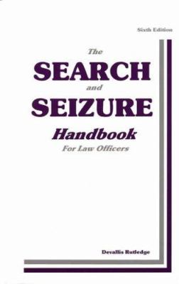 The Search and Seizure Handbook 9780942728958