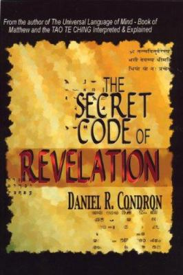The Secret Code of Revelation: With the Keys to Genesis and the Rest of the Bible 9780944386378