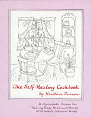The Self-Healing Cookbook: A Macrobiotic Primer for Healing Body, Mind and Moods with Whole, Natural Foods 9780945668107