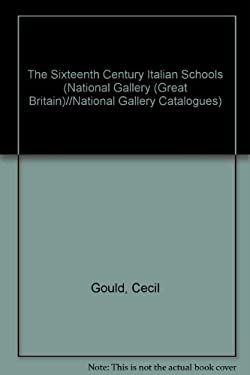 The Sixteenth Century Italian Schools (National Gallery (Great Britain)//National Gallery Catalogues)