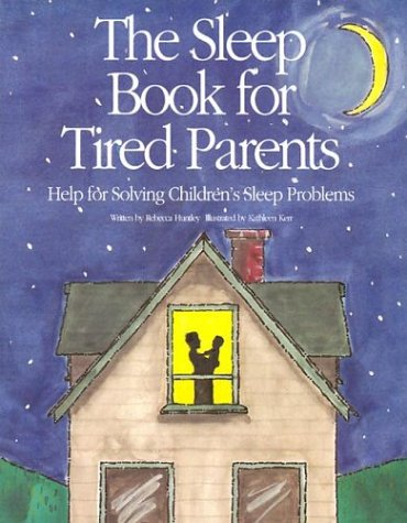 The Sleep Book for Tired Parents: Help for Solving Children's Sleep Problems 9780943990347