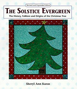 The Solstice Evergreen: The History Folklore and Origins of the Christmas Tree 9780944031759