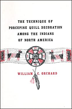 The Technique of Porcupine Quill Decoration Among the Indians of North America 9780943604008