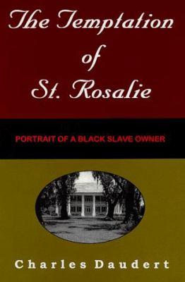 The Temptation of St. Rosalie: Portrait of a Black Slave Owner 9780945732020