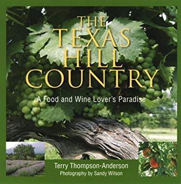 The Texas Hill Country: A Food and Wine Lover's Paradise 9780940672796