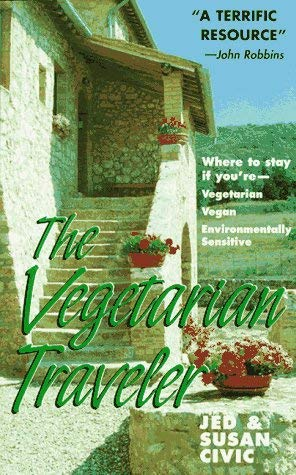 The Vegetarian Traveler: Where to Stay If You're--Vegetarian, Vegan, Environmentally Sensitive 9780943914794
