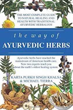 The Way of Ayurvedic Herbs: The Most Complete Guide to Natural Healing and Health with Traditional Ayurvedic Herbalism 9780940985988