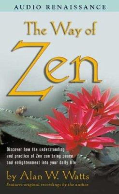 The Way of Zen: Discover How the Understanding and Practice of Zen Can Bring Peace and Enlightenment Into Your Daily Life 9780940687905