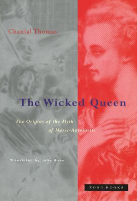 The Wicked Queen: The Origins of the Myth of Marie-Antoinette 9780942299403