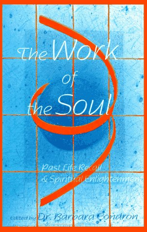 The Work of the Soul: Past Life Recall and Spiritual Enlightenment 9780944386170