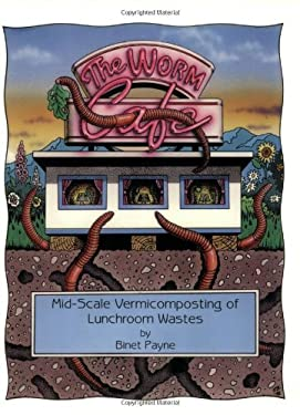 The Worm Cafe: Mid-Scale Vermicomposting of Lunchroom Wastes 9780942256116