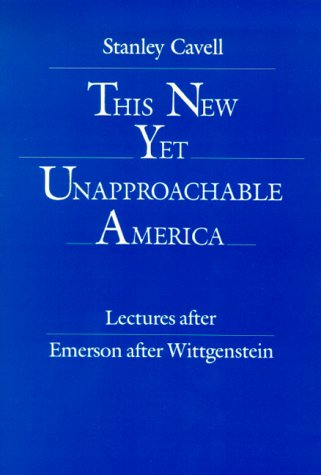 This New Yet Unapproachable America: Essays After Emerson After Wittgenstein 9780945953005