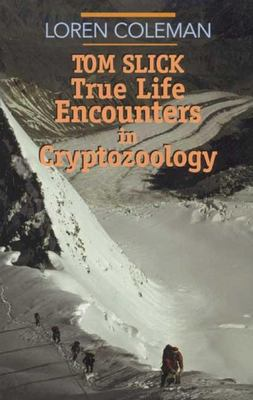 Tom Slick: True Life Encounters in Cryptozoology 9780941936743