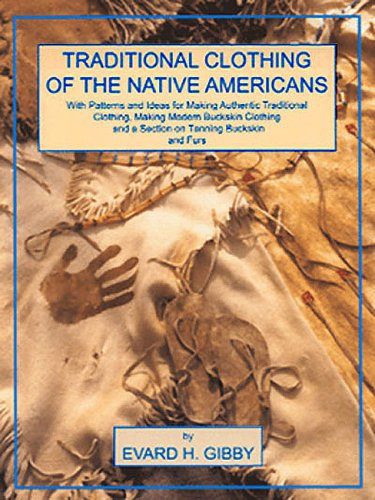 Traditional Clothing of the Native Americans: With Patterns and Ideas for Making Authentic Traditional Clothing, Making Modern Buckskin Clothing, and 9780943604619