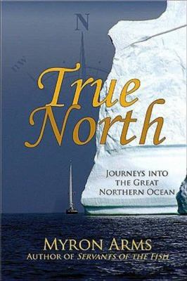 True North: Journeys Into the Great Northern Ocean 9780942679335