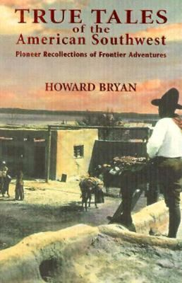 True Tales of the American Southwest: Pioneer Recollections of Frontier Adventures 9780940666955