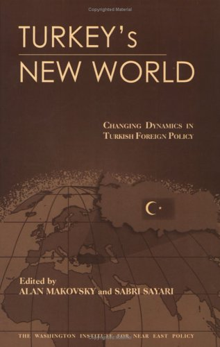 Turkey's New World: Changing Dynamics in Turkish Foreign Policy 9780944029435