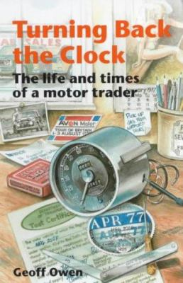 Turning Back the Clock: The Life and Times of a Motor Trader 9780948358067