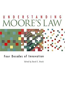 Understanding Moore's Law: Four Decades of Innovation 9780941901413