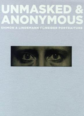Unmasked & Anonymous: Shimon & Lindemann Consider Portraiture 9780944110928
