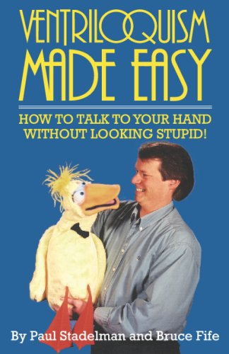 Ventriloquism Made Easy: How to Talk to Your Hand Without Looking Stupid! 9780941599061