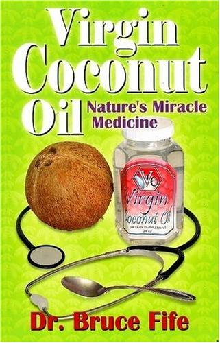 Virgin Coconut Oil: Nature's Miracle Medicine 9780941599641