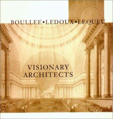 Visionary Architects: Boullee, LeDoux, Lequeu 9780940512351
