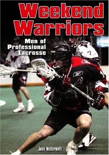 Weekend Warriors: Men of Professional Lacrosse 9780942257380