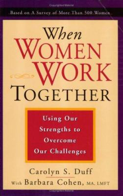 When Women Work Together: Using Our Strengths to Overcome Our Challenges 9780943233536
