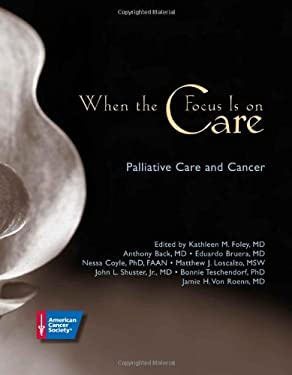 When the Focus Is on Care: Palliative Care and Cancer 9780944235539