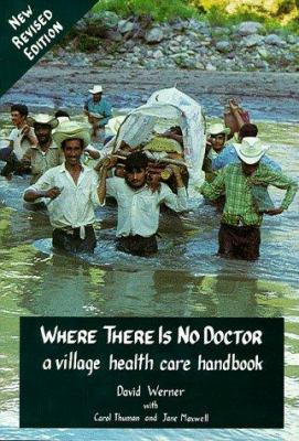 Where There Is No Doctor: A Village Health Care Handbook 9780942364156
