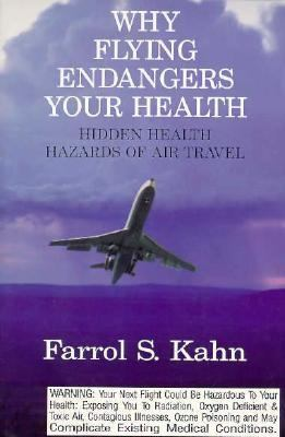 Why Flying Endangers Your Health: Hidden Health Hazards of Air Travel 9780943358369