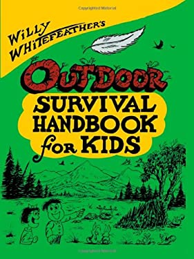 Willy Whitefeather's Outdoor Survival Handbook for Kids 9780943173474