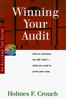 Winning Your Audit: Guides to Help Taxpayers Make Decisions Throughout the Year to Reduce Taxes, Eliminate Hassles, and Minimize Professio 9780944817469