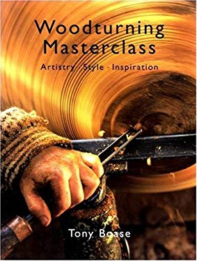 Woodturning Masterclass: Artistry, Style, and Inspiration 9780946819843