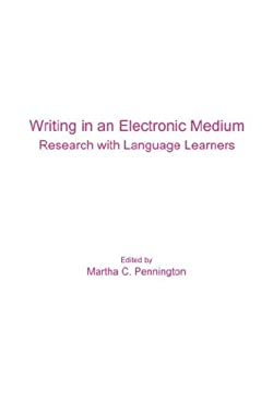Writing in an Electronic Medium: Research with Language Learners 9780940753143