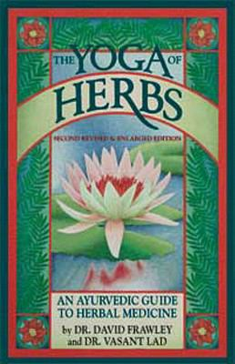 The Yoga of Herbs: An Ayurvedic Guide to Herbal Medicine 9780941524247